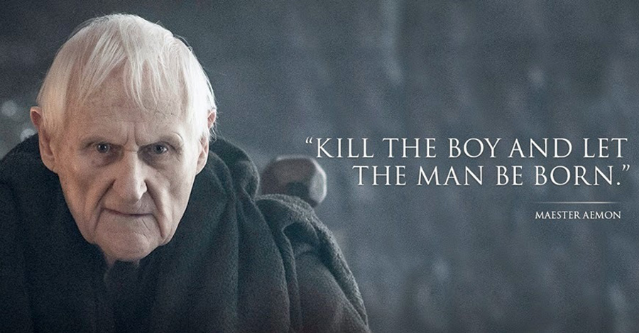 """Game of Thrones: """"kill the boy and let the man be born"""" - elle man"""
